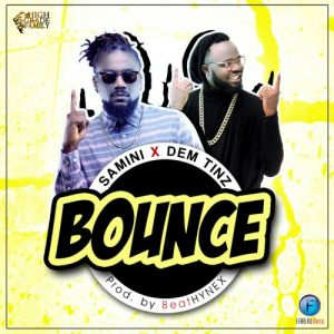 Samini - Bounce (Feat. Dem Tinz)(Prod By BeatHYNEX)
