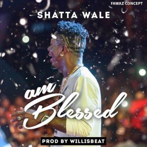 Shatta Wale - Am Blessed (Prod By WillisBeatz)