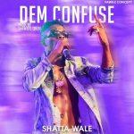 Shatta Wale - Dem Confuse (Prod By Shawers Ebiem)
