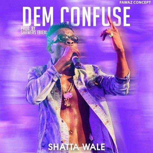 Shatta Wale – Dem Confuse (Prod By Shawers Ebiem)