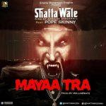 Shatta Wale - Mayaa Tra (Feat Pope Skinny)(Prod By Willisbeatz)