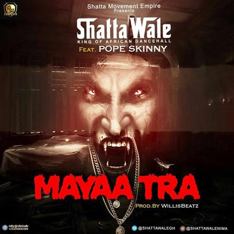 Shatta Wale – Mayaa Tra (Feat Pope Skinny)(Prod By Willisbeatz)