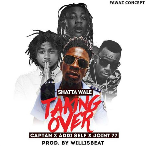 Shatta Wale - Taking Over (feat. Joint 77 x Addi Self x Captan)(Prod By WillisBeatz) | LYRICS: Shatta Wale - Taking Over (feat. Joint 77 x Addi Self x Captan)