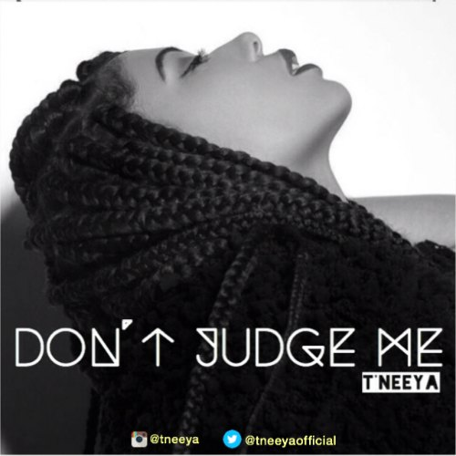 T'Neeya - Don't Judge Me (Prod By Guilty Beatz)