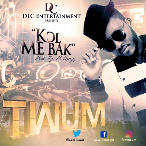 TWUM – Call Me Back (Prod By P Qwayz)
