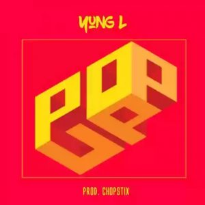 Yung L - Pop Up (Prod. By Chopstix)
