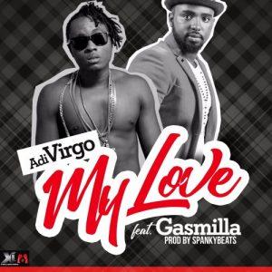Adi Virgo - My Love (feat. Gasmilla)(Prod. By SpankyBeats)