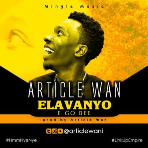 Article Wan – Elavanyo (E Go Bee)(Prod. By Article Wan)