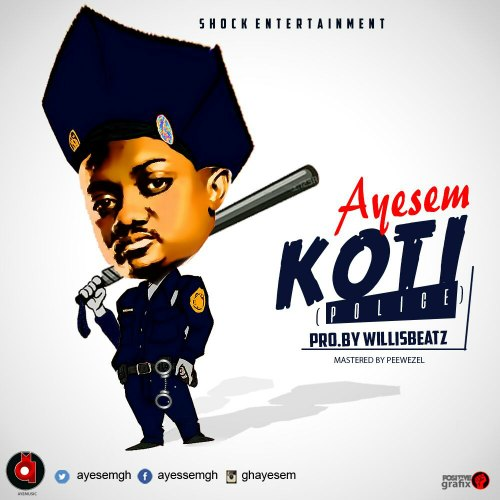Ayesem – Koti (Police)(Prod. By Willisbeatz)