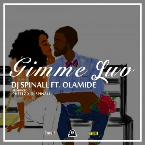 DJ Spinall – Gimmie Luv (ft. Olamide)(Prod By Pheelz x DJ Spinall)