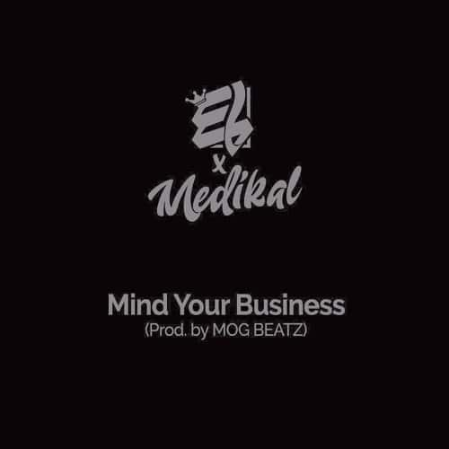 E.L – Mind Your Business (feat. Medikal)(Prod By M.O.G Beatz)