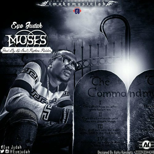Eye Judah – Moses (Rapture Riddim)(Prod by Nii Soul)
