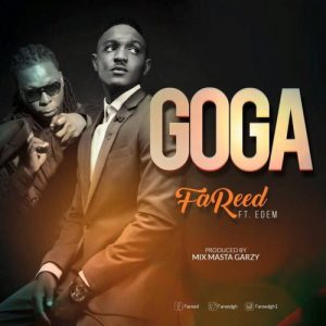 Fareed - Goga (feat. Edem)(Prod By Mix Masta Garzy)