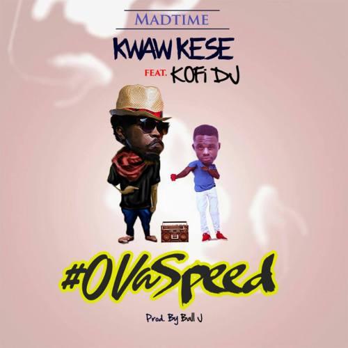 Kwaw Kese - Ova Speed (feat. Kofi DJ)(Prod. By Ball J)