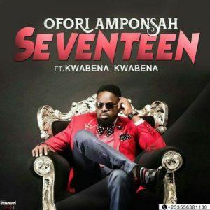 Ofori Amponsah - 17 (Seventeen)(feat. Kwabena Kwabena)(Prod. by Kaywa)