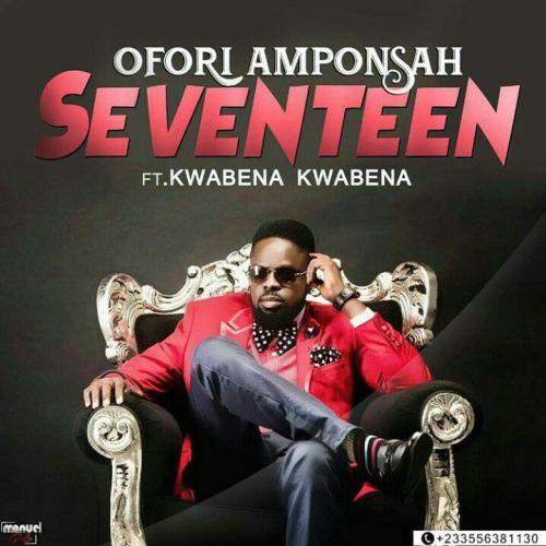 Ofori Amponsah – 17 (Seventeen)(feat. Kwabena Kwabena)(Prod. by Kaywa)