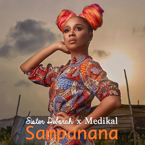 Sister Deborah – Sampanana (feat. Medikal)(Prod By Unkle Beatz)