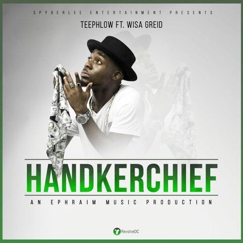 TeePhlow – Handkerchief (feat. Wisa Greid)(Prod By Ephraim)