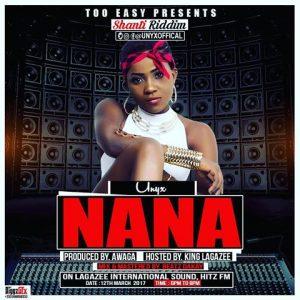 Unyx - Nana (Queen)(Shanti Riddim)( Produced By Awaga)