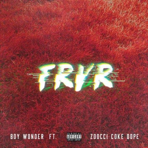 B.O.Y. Wonder – FRVR (feat. Zooci Coke Dope)