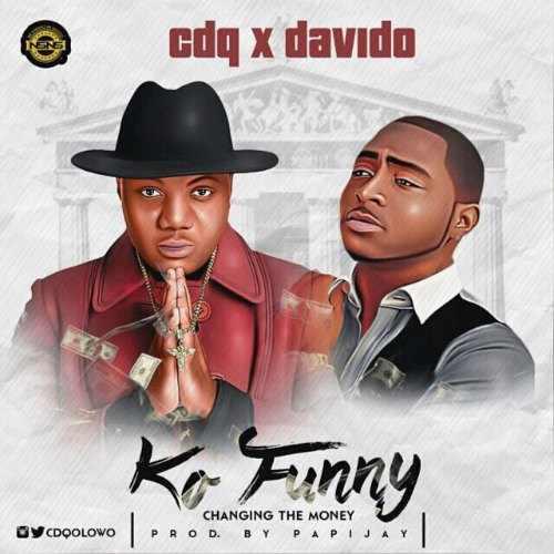 CDQ - Ko Funny (feat. Davido)(Prod. By PapiJay)