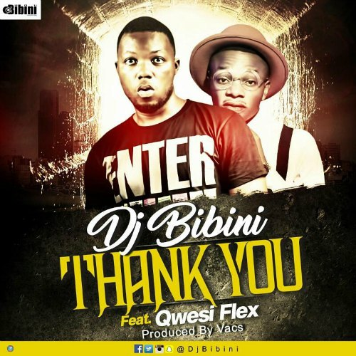 DJ Bibini - Thank You (Feat. Qwesi Flex)(Prod. By Vacs)