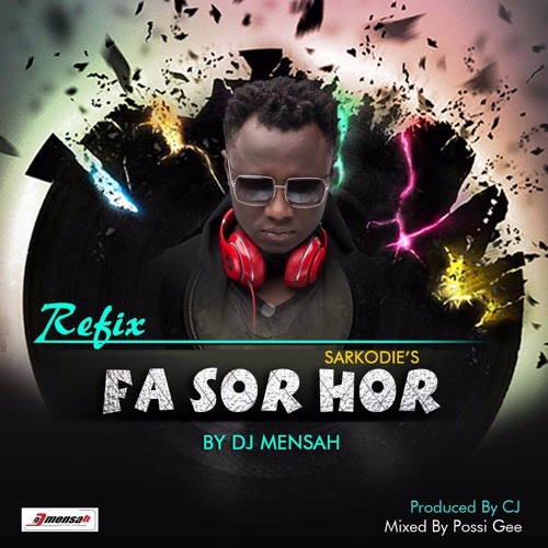 DJ Mensah x Sarkodie – Fa So Hor Refix (Prod By CJ)