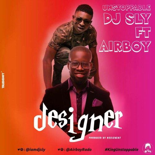 DJ Sly - Designer (feat. Airboy)(Prod By Reelzbeat)