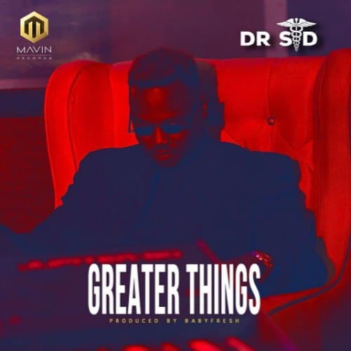 Dr SID - Greater Things (Prod. By Babyfresh)