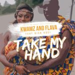 Kwamz & Flava - Take My Hand (feat. Bisa Kdei)