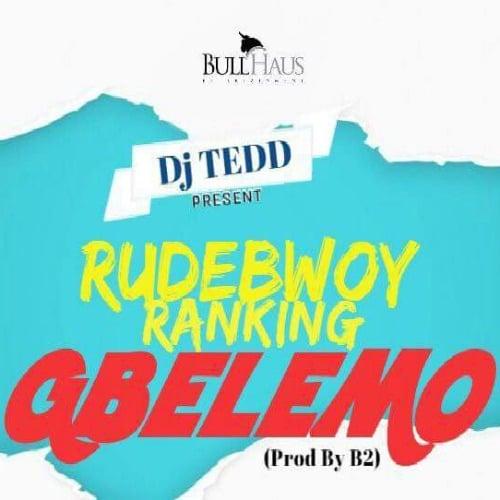Rudebwoy Ranking – Gbelemo (Prod. By B2)