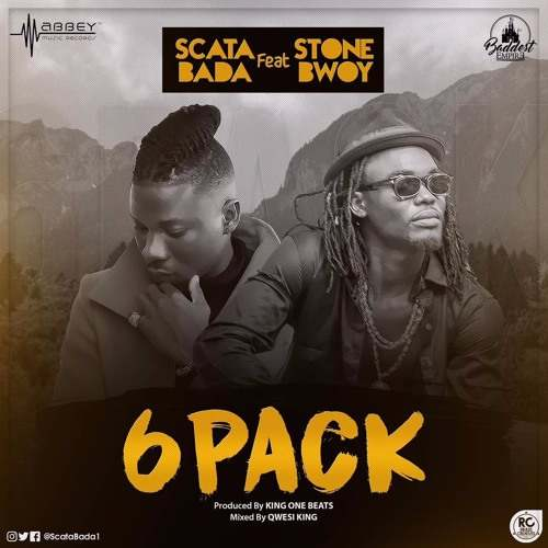 LYRICS: Scata Bada - 6 Pack (feat. Stonebwoy)