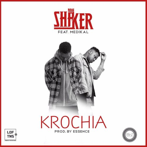 Shaker – Krochia (feat. Medikal)(Prod By Essence Beats)