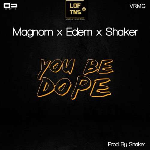 Magnom x Edem x Shaker – You Be Dope (Prod by Shaker)