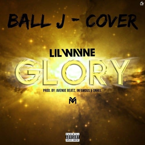 Ball J – Glory (Lil Wayne Glory Cover)