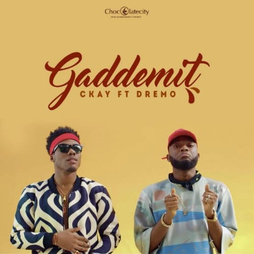 CKay – Gaddemit (feat. Dremo)