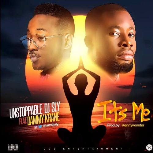 DJ Sly – Its Me (feat. Dammy Krane)(Prod. By Kennywonder)