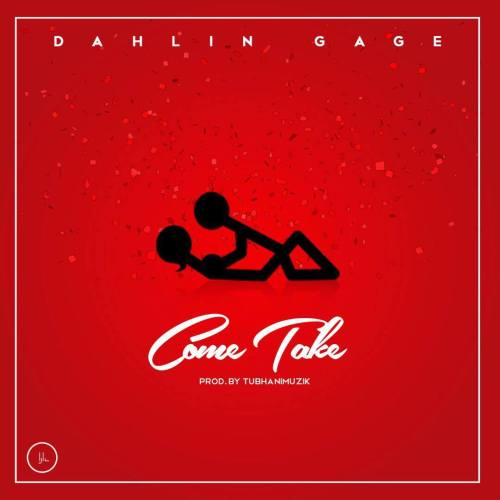 Dahlin Gage – Come Take (Prod. by Tubhani Muzik)