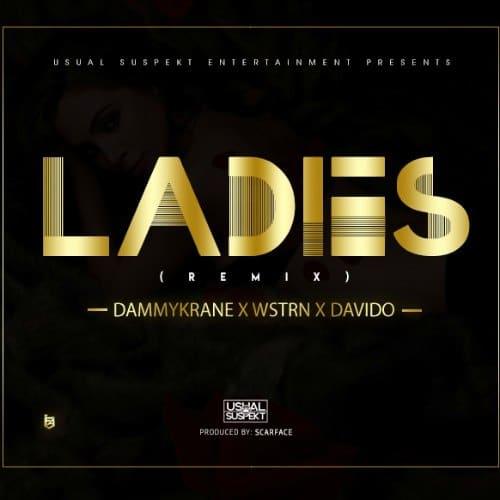 Dammy Krane x Wstrn X Davido – Ladies (Remix)(Prod By Scarface)