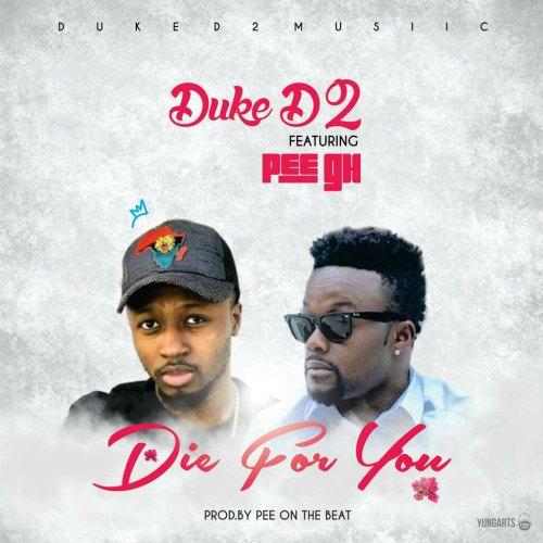 Duke D2 – Die 4 U (feat. PEE Gh)(Prod By PEEOnDaBeat)