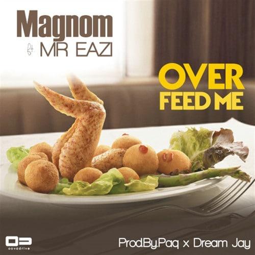 Magnom - Overfeed Me (Radio)(ft Mr Eazi)(Prod by Paq & Dream Jay)