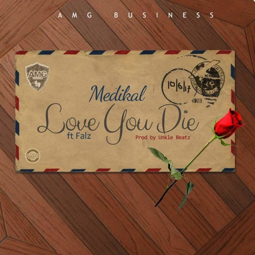 Medikal – Love You Die (Feat. Falz)(Prod By Unkle Beatz)