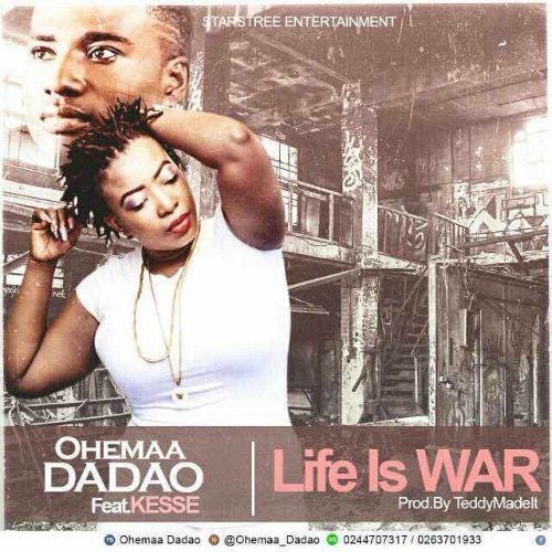 Ohemaa Dadao – Life is War (Feat Kesse)(Prod by Teddymadeit)