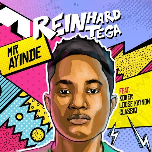 Reinhard Tega – Mr Ayinde (feat. Koker, Loose Kaynon & Classiq)