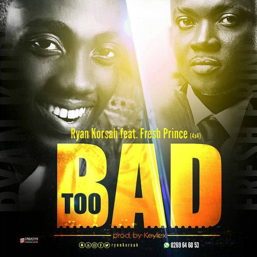 Ryan Korsah ft Fresh Prince (4×4) – Too Bad (Prod By Keylex)