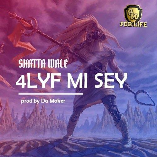 Shatta Wale - 4lyf Mi Seh (Prod By Da Maker)