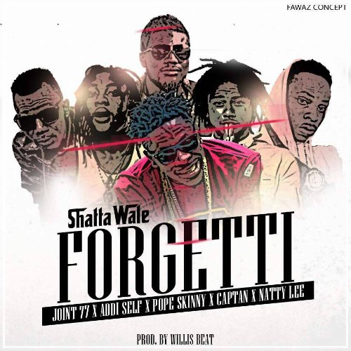 Shatta Wale – Forgetti (Feat Joint 77 x Addi Self x Captan x Natty Lee x Pope Skinny)