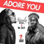 Stanley Enow - Adore You (feat Mr. Eazi)(Prod. by Sammy Gang)