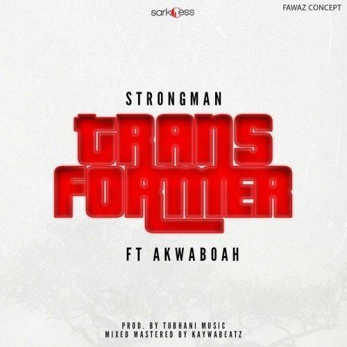 Strongman – Transformer (feat. Akwaboah)(Prod. By Tubhani Muzik)