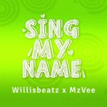 Willisbeatz x MzVee - Sing My Name (Prod By WillisBeatz)